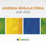 Anatel divulga Agenda Regulatória 2021-2022